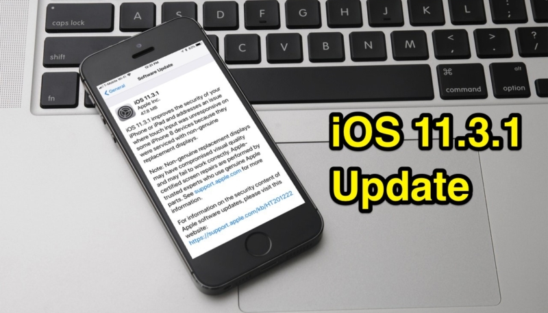 Apple Releases iOS 11.3.1 Update – Contains Fix For Third-Party Display Repair Issue